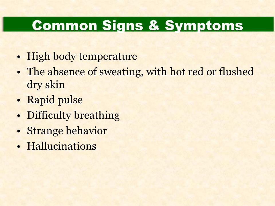 Common Signs & Symptoms High body temperature The absence of sweating, with hot red or flushed dry skin Rapid pulse Difficulty breathing Strange behav