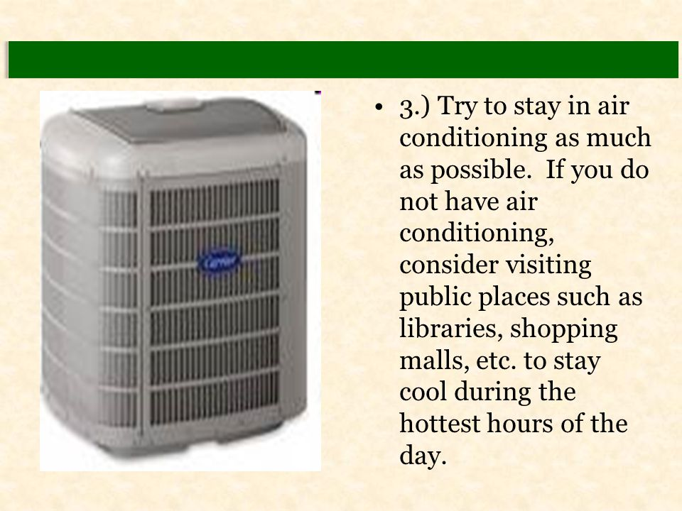 3.) Try to stay in air conditioning as much as possible. If you do not have air conditioning, consider visiting public places such as libraries, shopp