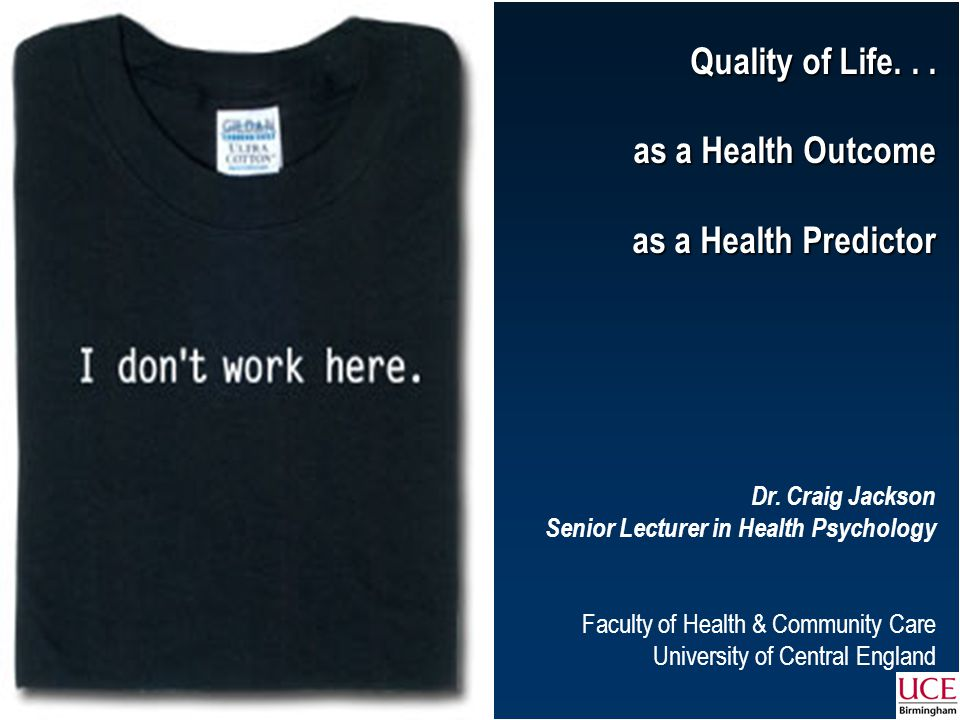 craig.jackson@uce.ac.uk Quality of Life... as a Health Outcome as a Health Predictor Dr.