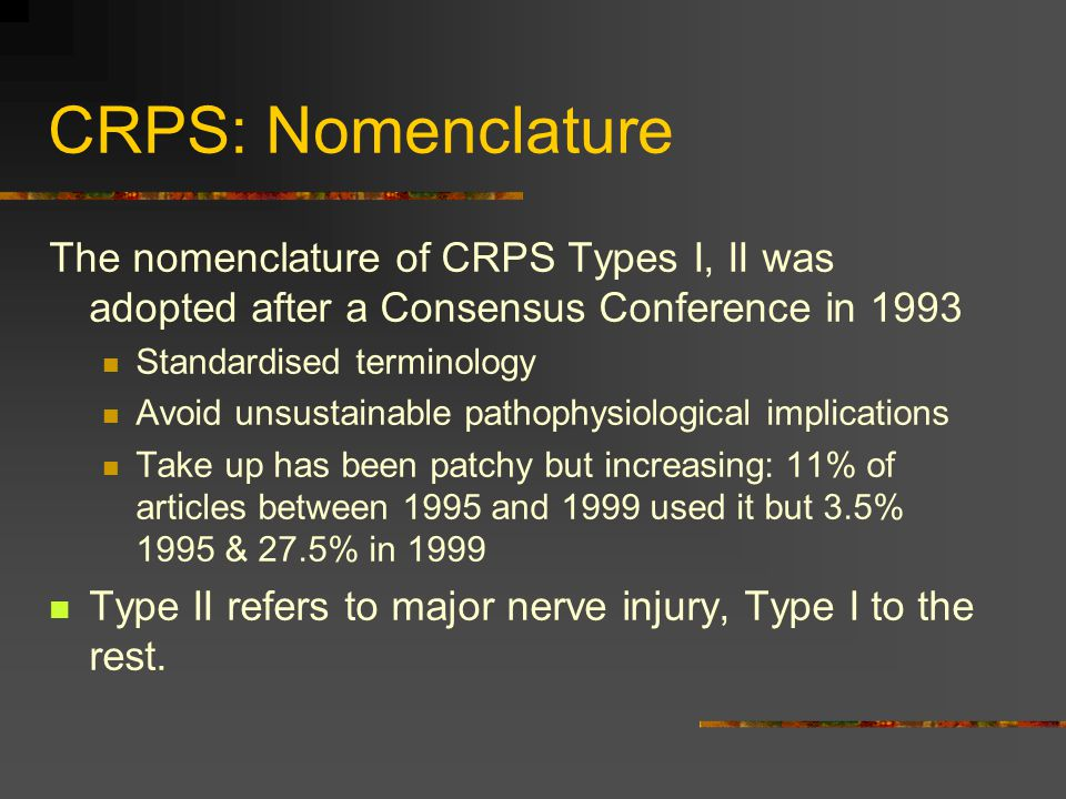 Treatment algorithms Guideline published in 1998 Functional restoration Physical and psychological methods To move through to another modality if no response in defined period Consensus report Complex Regional Pain Syndrome: Guidelines for therapy Stanton Hicks et al Clin J of Pain 14: 155-66 1998 (now more recent)
