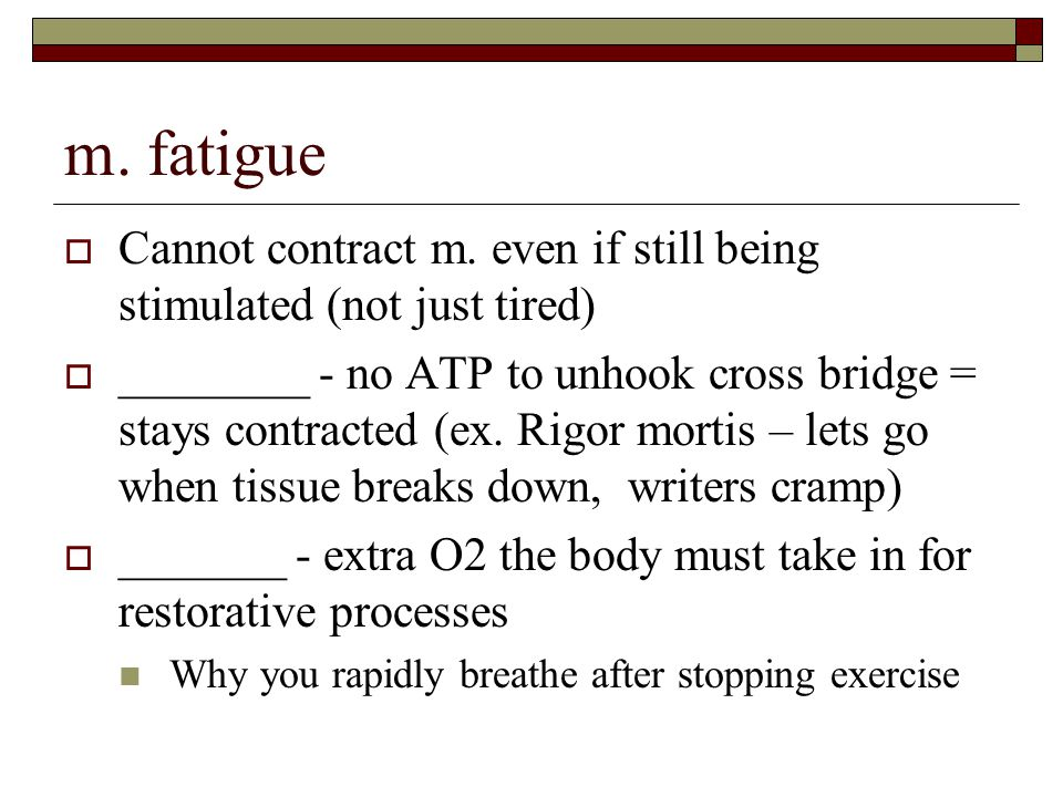 m. fatigue  Cannot contract m.