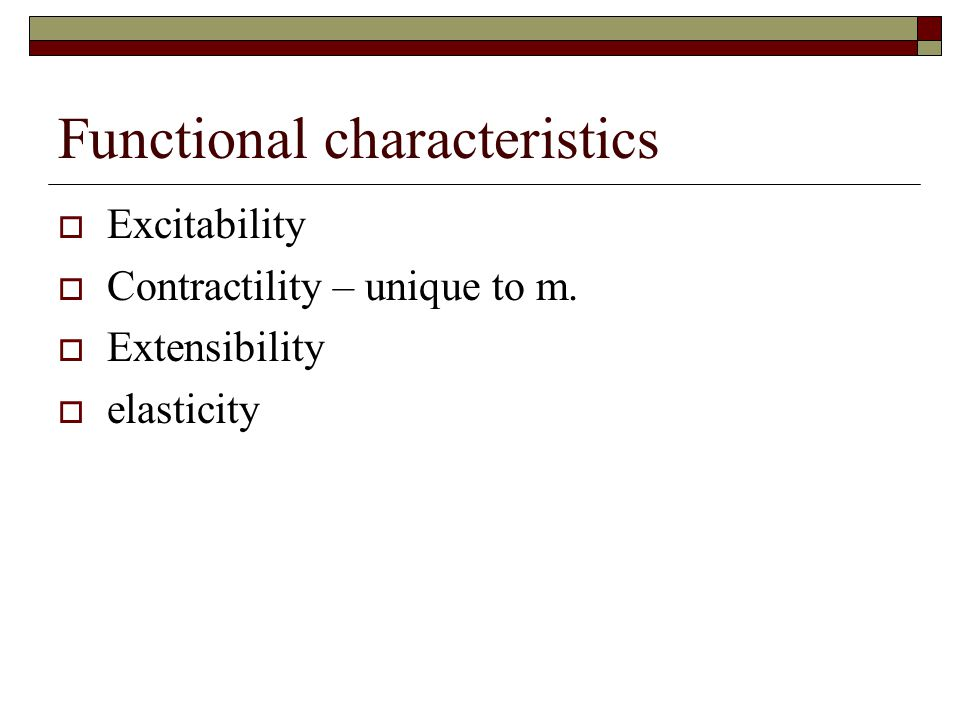 Functional characteristics  Excitability  Contractility – unique to m.