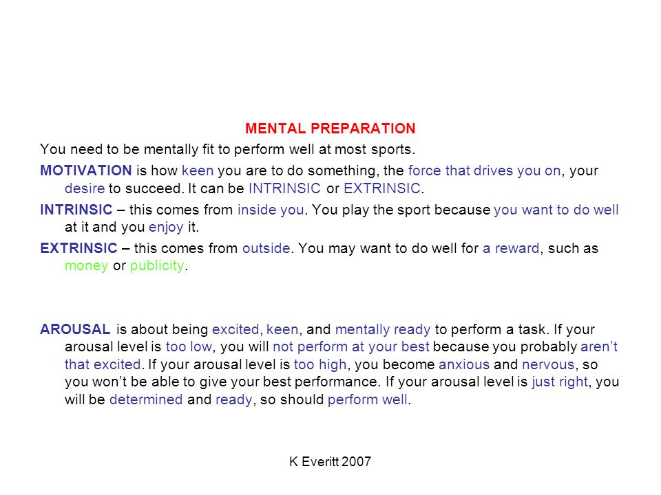 K Everitt 2007 MENTAL PREPARATION You need to be mentally fit to perform well at most sports.