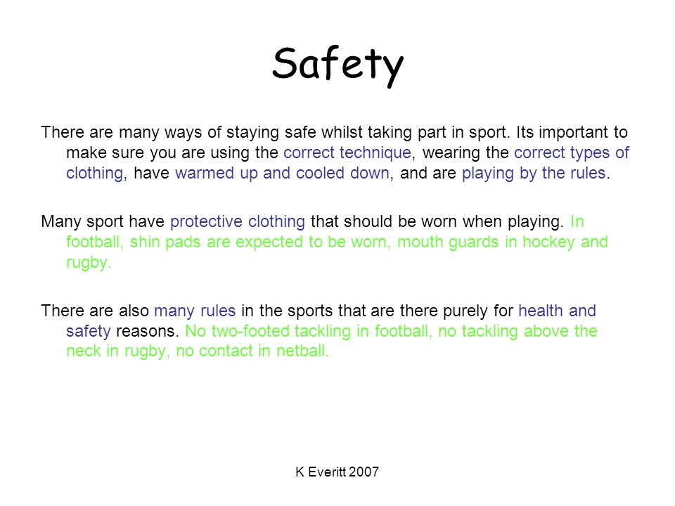 K Everitt 2007 Safety There are many ways of staying safe whilst taking part in sport.