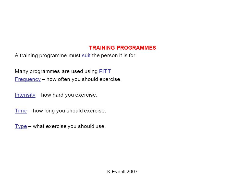 K Everitt 2007 TRAINING PROGRAMMES A training programme must suit the person it is for.