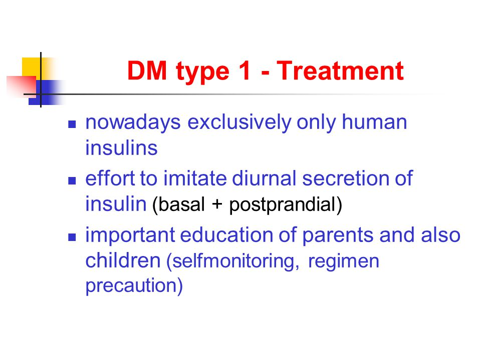 DM type 1 - Treatment nowadays exclusively only human insulins effort to imitate diurnal secretion of insulin (basal + postprandial) important educati