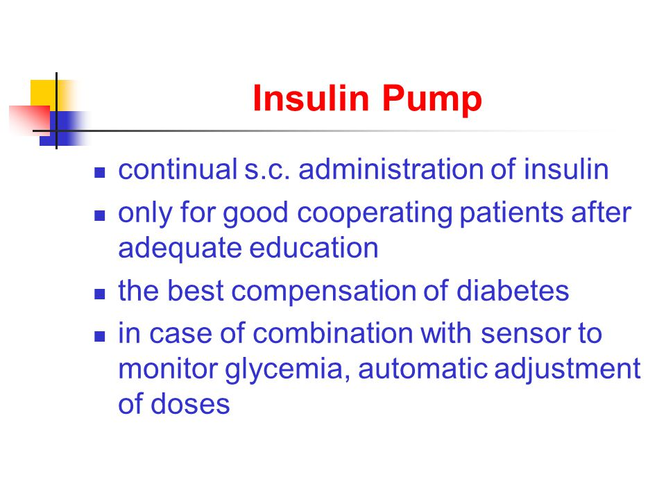 Insulin Pump continual s.c. administration of insulin only for good cooperating patients after adequate education the best compensation of diabetes in