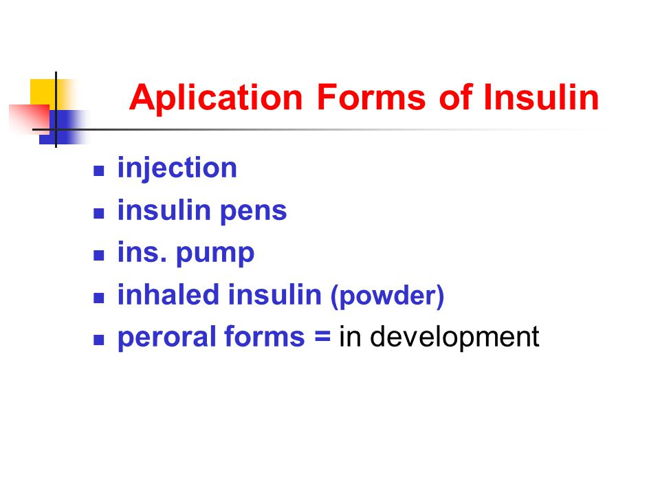 Aplication Forms of Insulin injection insulin pens ins. pump inhaled insulin (powder) peroral forms = in development