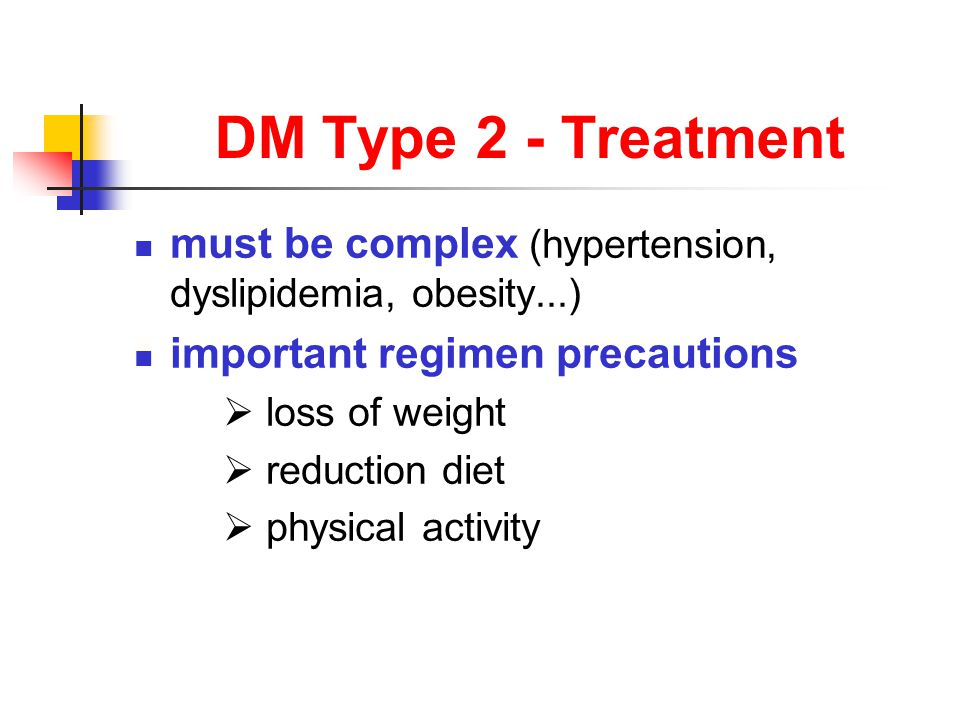 DM Type 2 - Treatment must be complex (hypertension, dyslipidemia, obesity...) important regimen precautions  loss of weight  reduction diet  physical activity