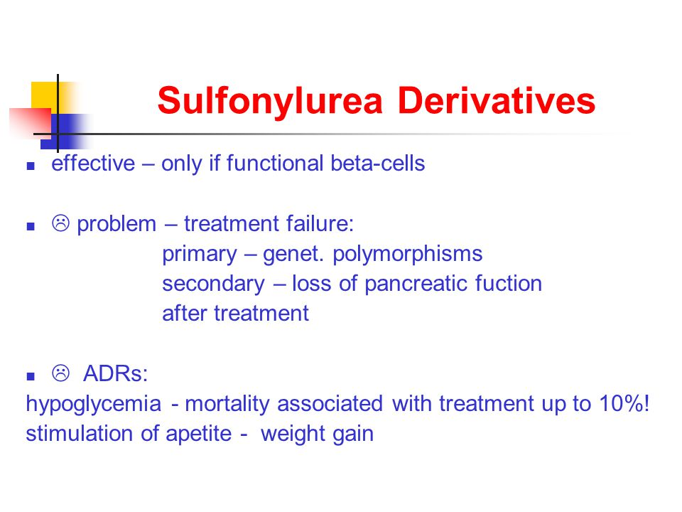 Sulfonylurea Derivatives effective – only if functional beta-cells  problem – treatment failure: primary – genet. polymorphisms secondary – loss of p