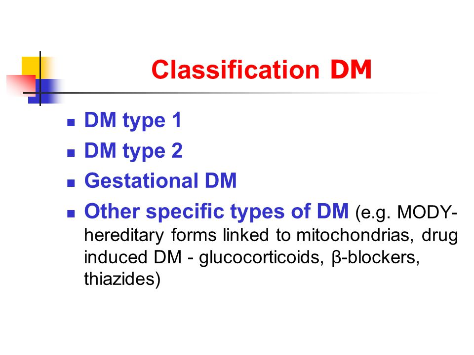 Classification DM DM type 1 DM type 2 Gestational DM Other specific types of DM (e.g.