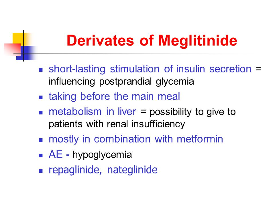 Derivates of Meglitinide short-lasting stimulation of insulin secretion = influencing postprandial glycemia taking before the main meal metabolism in