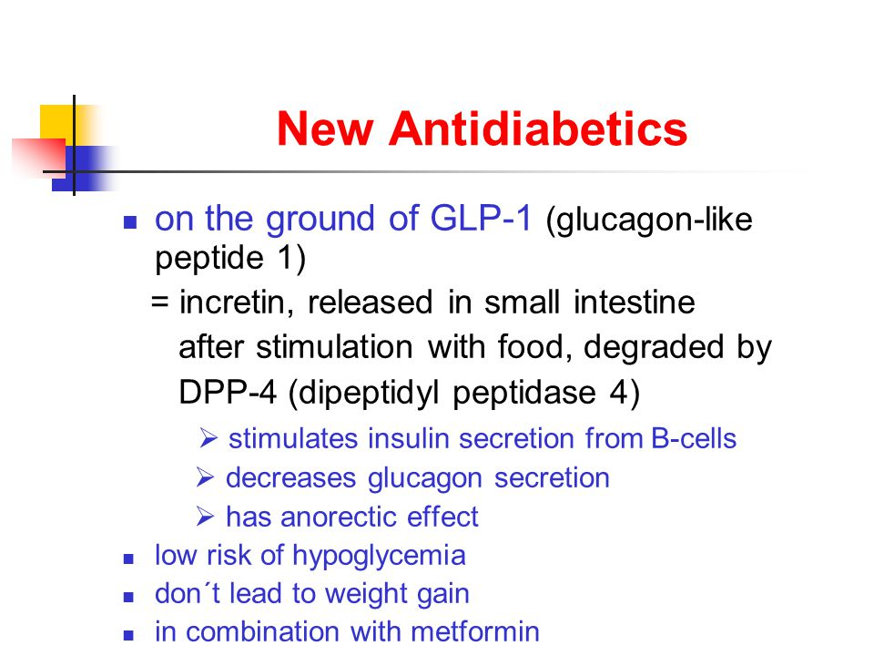 New Antidiabetics on the ground of GLP-1 (glucagon-like peptide 1) = incretin, released in small intestine after stimulation with food, degraded by DP