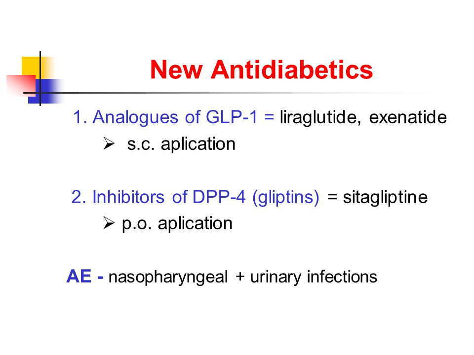 New Antidiabetics 1. Analogues of GLP-1 = liraglutide, exenatide  s.c.