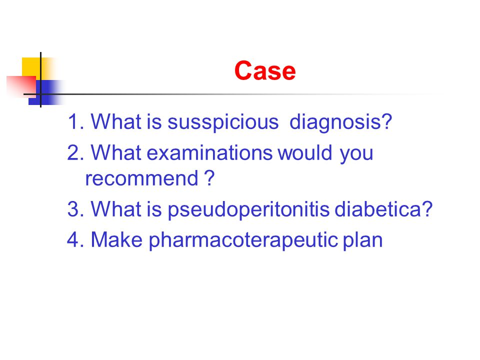 Case 1. What is susspicious diagnosis? 2. What examinations would you recommend ? 3. What is pseudoperitonitis diabetica? 4. Make pharmacoterapeutic p