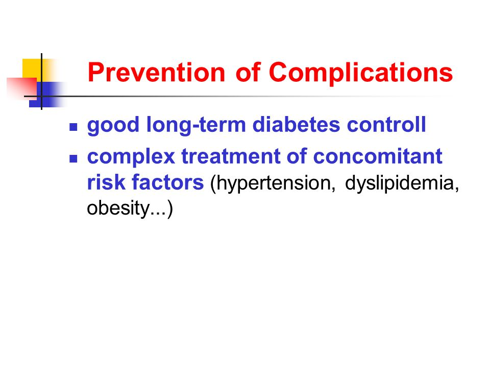 Prevention of Complications good long-term diabetes controll complex treatment of concomitant risk factors (hypertension, dyslipidemia, obesity...)