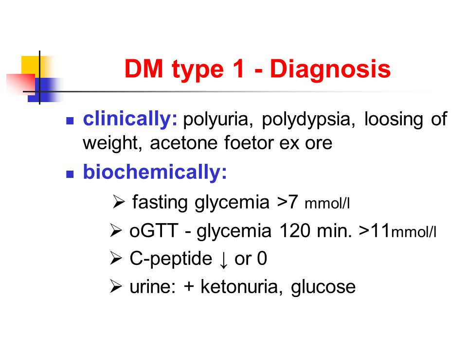 DM type 1 - Diagnosis clinically: polyuria, polydypsia, loosing of weight, acetone foetor ex ore biochemically:  fasting glycemia >7 mmol/l  oGTT - glycemia 120 min.