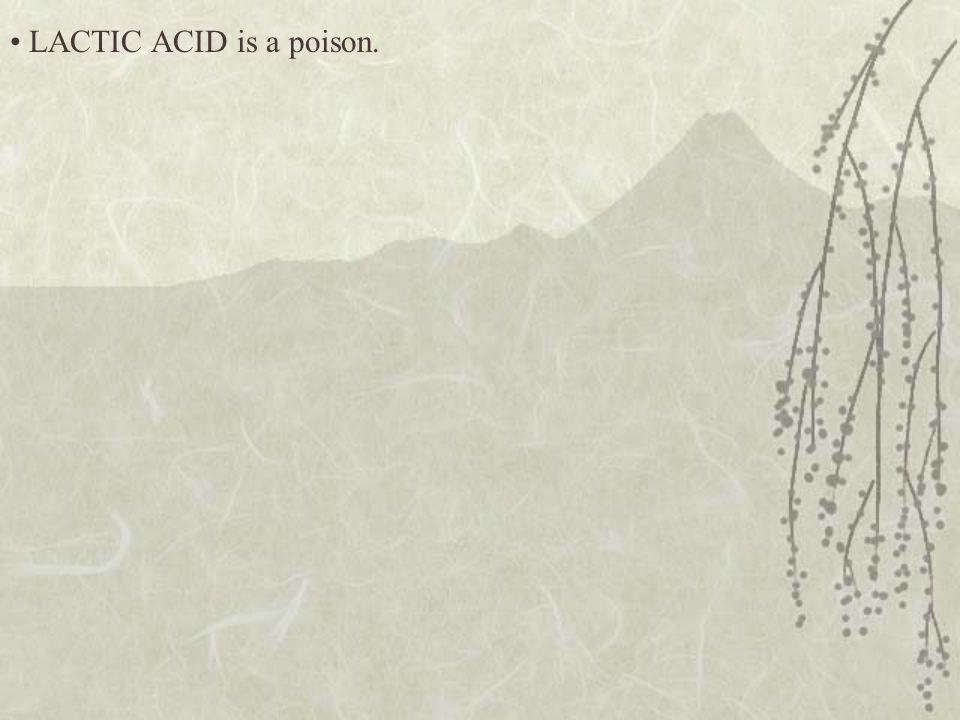 LACTIC ACID is a poison.