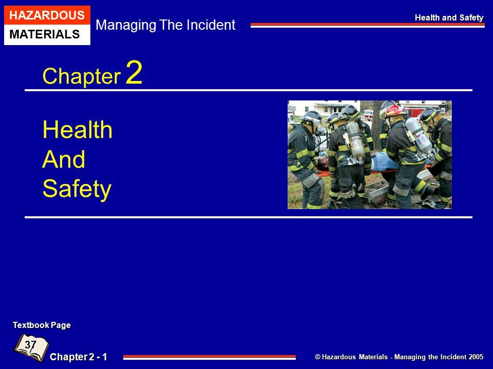 © Hazardous Materials - Managing the Incident 2005 Managing The Incident HAZARDOUS MATERIALS Chapter 2 - 1 Health and Safety Chapter 2 Health And Safe