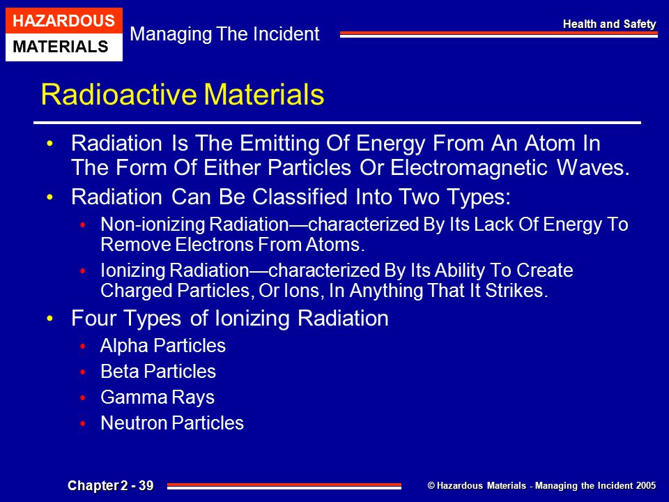 © Hazardous Materials - Managing the Incident 2005 Managing The Incident HAZARDOUS MATERIALS Chapter 2 - 39 Health and Safety Radioactive Materials Ra
