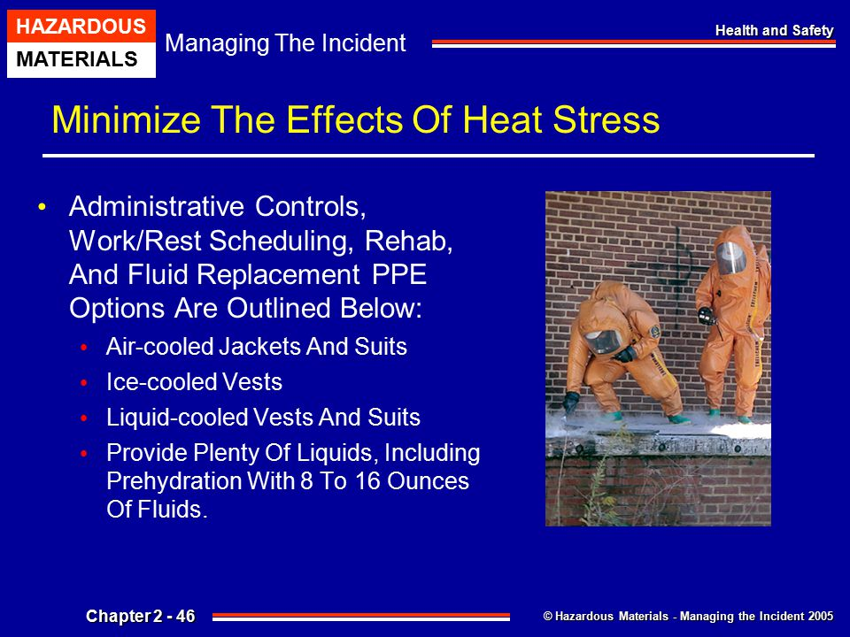 © Hazardous Materials - Managing the Incident 2005 Managing The Incident HAZARDOUS MATERIALS Chapter 2 - 46 Health and Safety Minimize The Effects Of