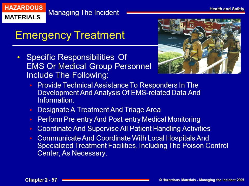© Hazardous Materials - Managing the Incident 2005 Managing The Incident HAZARDOUS MATERIALS Chapter 2 - 57 Health and Safety Emergency Treatment Spec