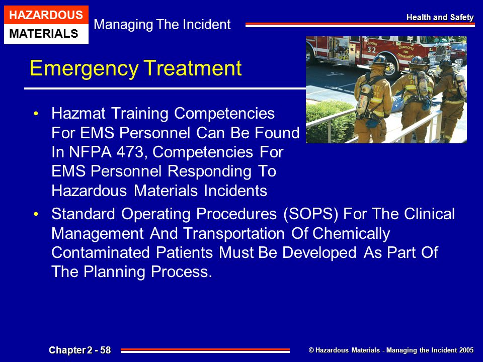 © Hazardous Materials - Managing the Incident 2005 Managing The Incident HAZARDOUS MATERIALS Chapter 2 - 58 Health and Safety Emergency Treatment Hazm