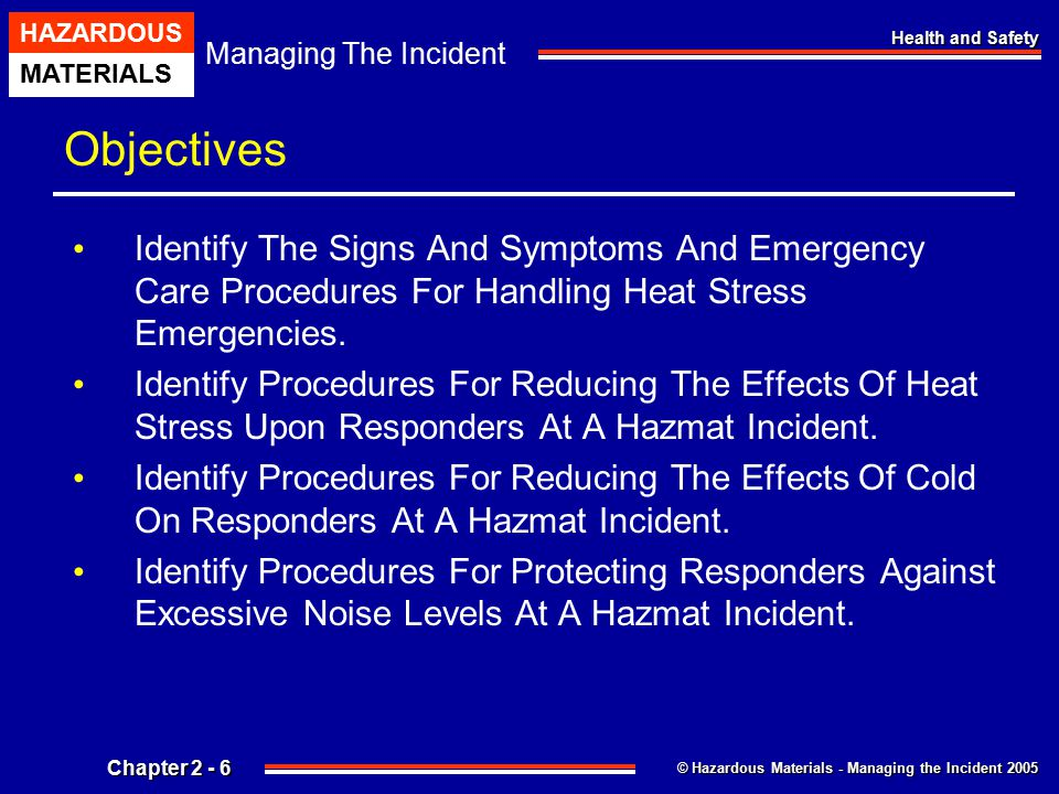 © Hazardous Materials - Managing the Incident 2005 Managing The Incident HAZARDOUS MATERIALS Chapter 2 - 6 Health and Safety Objectives Identify The S