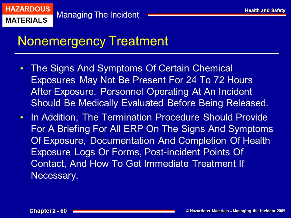 © Hazardous Materials - Managing the Incident 2005 Managing The Incident HAZARDOUS MATERIALS Chapter 2 - 60 Health and Safety Nonemergency Treatment T
