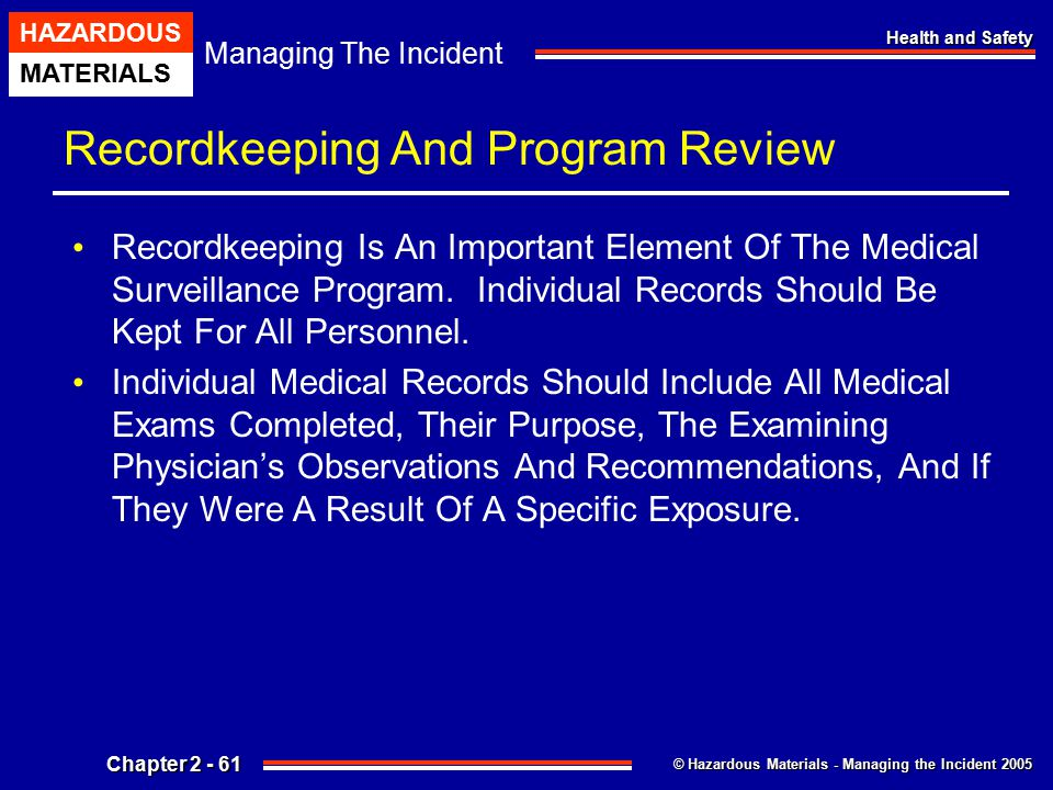 © Hazardous Materials - Managing the Incident 2005 Managing The Incident HAZARDOUS MATERIALS Chapter 2 - 61 Health and Safety Recordkeeping And Progra