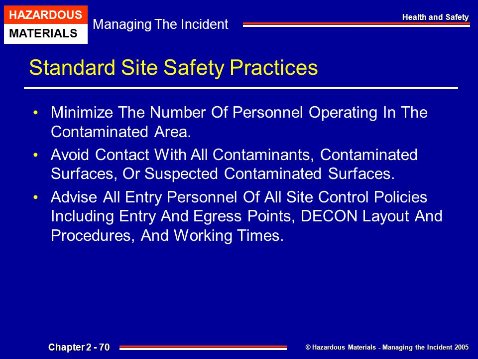 © Hazardous Materials - Managing the Incident 2005 Managing The Incident HAZARDOUS MATERIALS Chapter 2 - 70 Health and Safety Standard Site Safety Pra