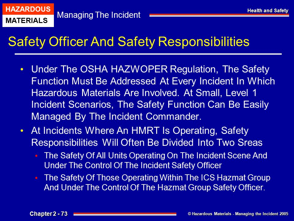 © Hazardous Materials - Managing the Incident 2005 Managing The Incident HAZARDOUS MATERIALS Chapter 2 - 73 Health and Safety Safety Officer And Safet