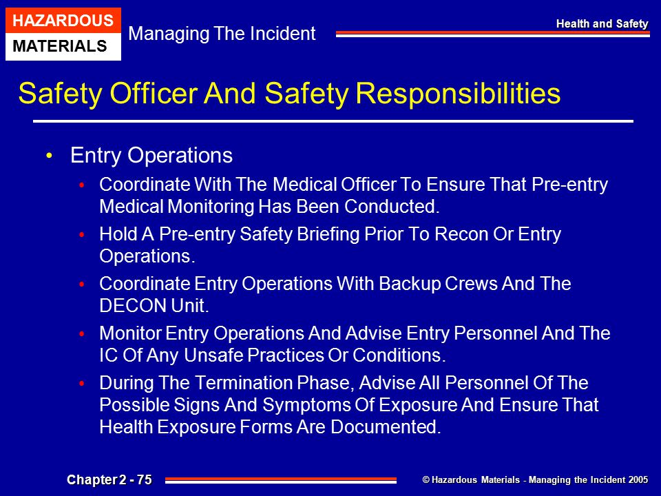 © Hazardous Materials - Managing the Incident 2005 Managing The Incident HAZARDOUS MATERIALS Chapter 2 - 75 Health and Safety Safety Officer And Safet