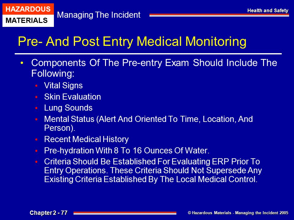 © Hazardous Materials - Managing the Incident 2005 Managing The Incident HAZARDOUS MATERIALS Chapter 2 - 77 Health and Safety Pre- And Post Entry Medi