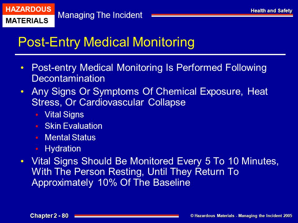 © Hazardous Materials - Managing the Incident 2005 Managing The Incident HAZARDOUS MATERIALS Chapter 2 - 80 Health and Safety Post-Entry Medical Monit