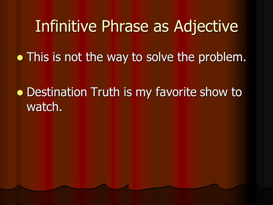 Infinitive Phrase as Adjective This is not the way to solve the problem.