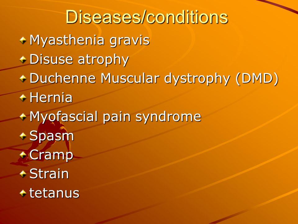 Diseases/conditions Myasthenia gravis Disuse atrophy Duchenne Muscular dystrophy (DMD) Hernia Myofascial pain syndrome SpasmCrampStraintetanus