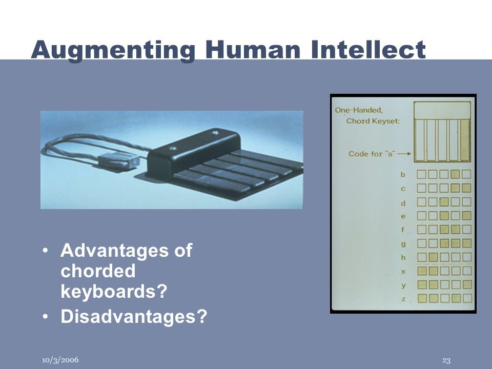 10/3/200623 Augmenting Human Intellect Advantages of chorded keyboards? Disadvantages?