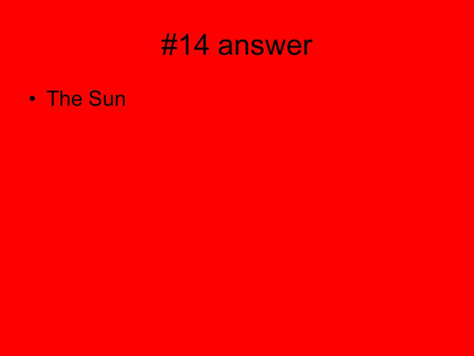 #14 answer The Sun