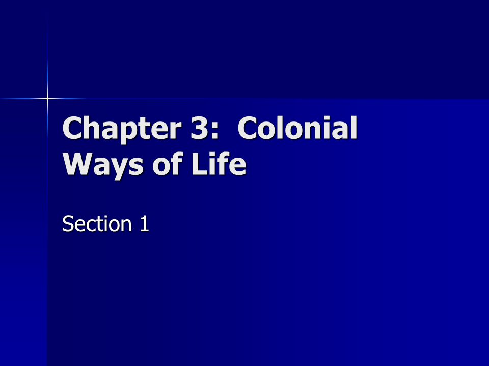 Chapter 3: Colonial Ways of Life Section 1