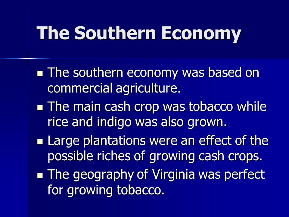 The Southern Economy The southern economy was based on commercial agriculture. The southern economy was based on commercial agriculture. The main cash
