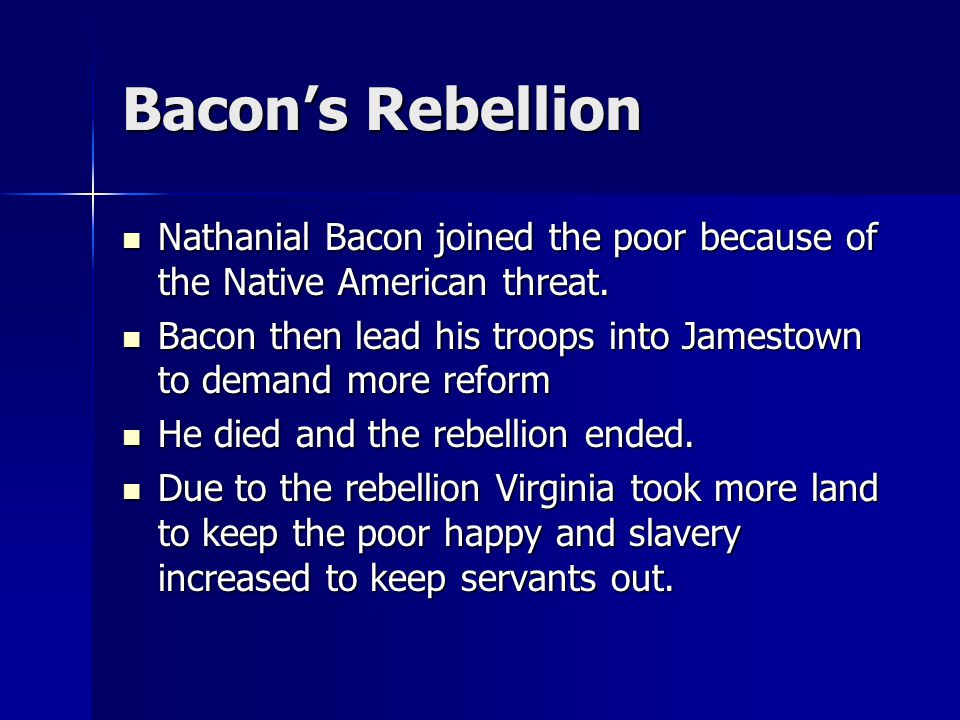 Bacon's Rebellion Nathanial Bacon joined the poor because of the Native American threat. Nathanial Bacon joined the poor because of the Native America