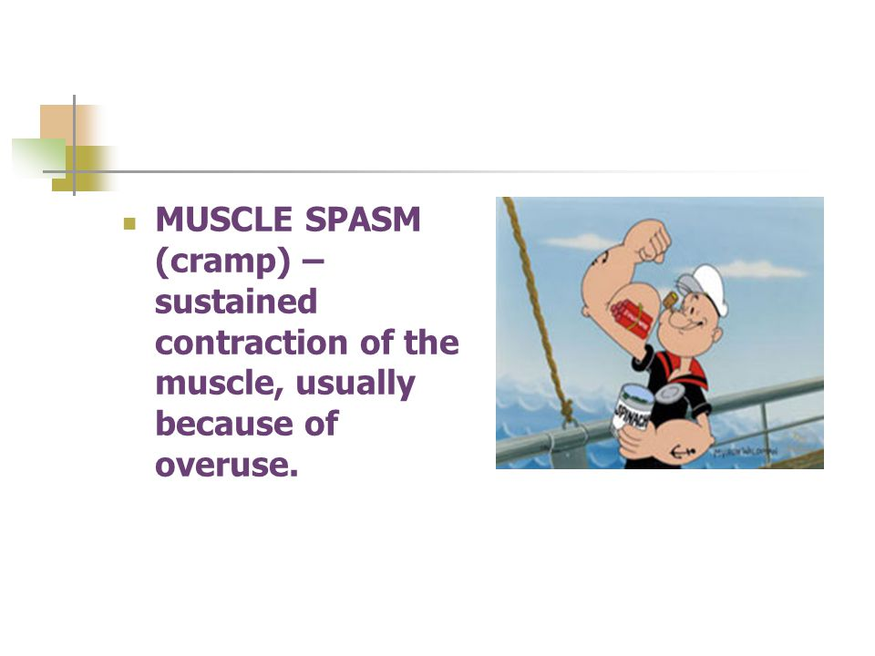 MUSCLE SPASM (cramp) – sustained contraction of the muscle, usually because of overuse.