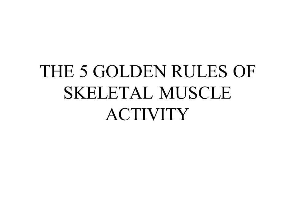 THE 5 GOLDEN RULES OF SKELETAL MUSCLE ACTIVITY