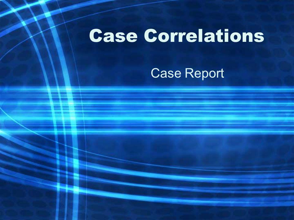 Case Correlations Case Report