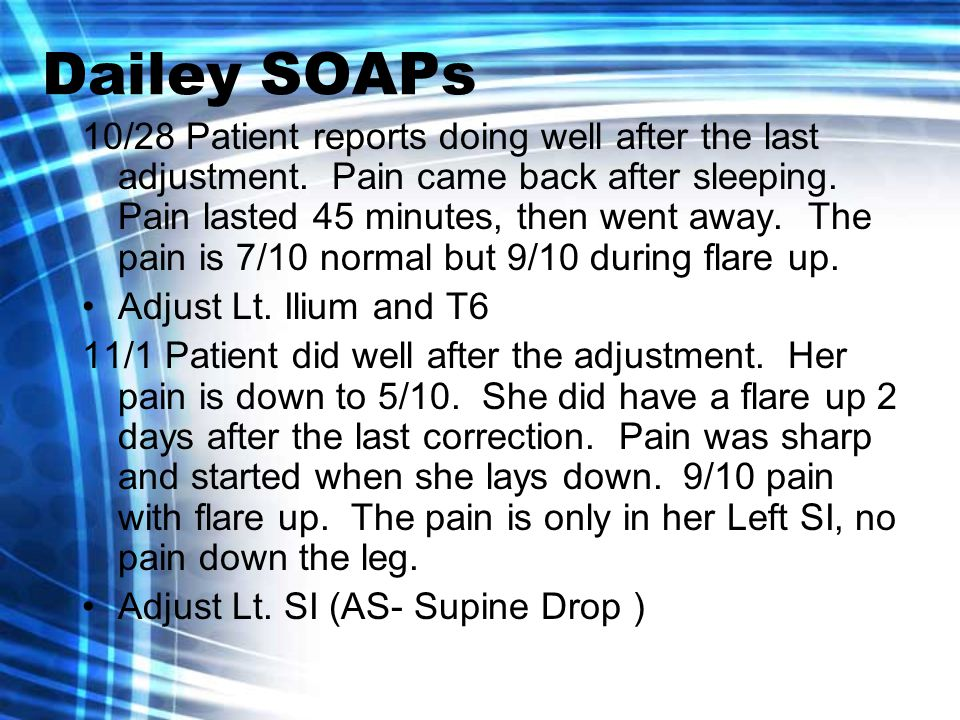 Dailey SOAPs 10/28 Patient reports doing well after the last adjustment.