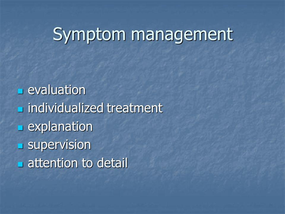 Symptom management evaluation evaluation individualized treatment individualized treatment explanation explanation supervision supervision attention to detail attention to detail