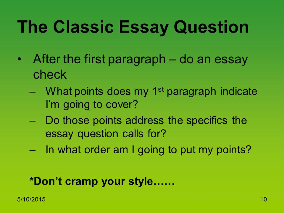 The Classic Essay Question After the first paragraph – do an essay check –What points does my 1 st paragraph indicate I'm going to cover? –Do those po