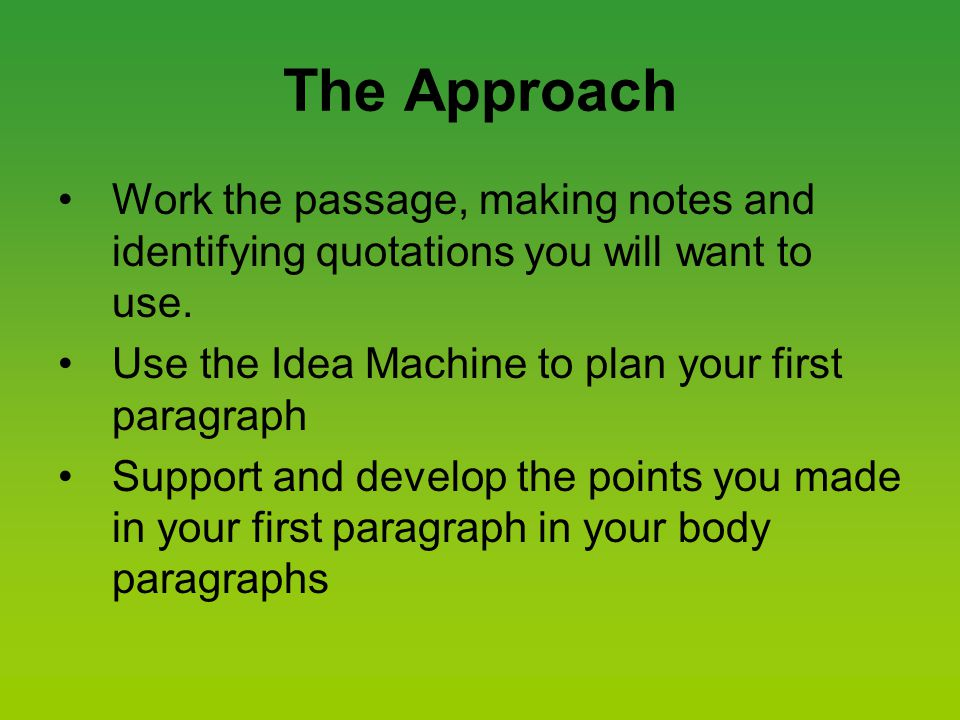 The Approach Work the passage, making notes and identifying quotations you will want to use.