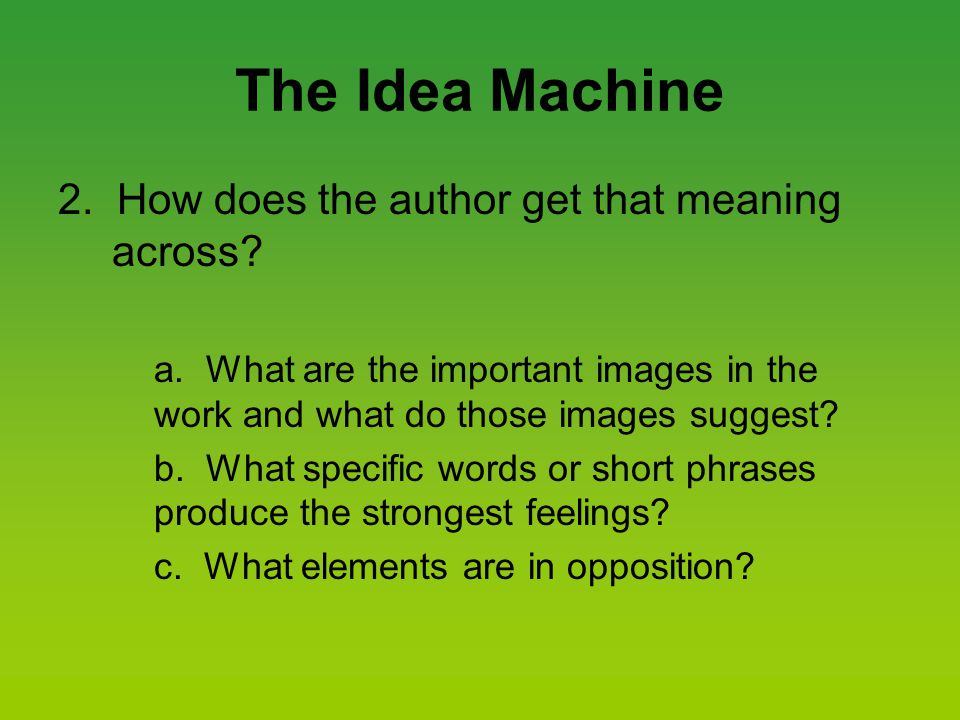 The Idea Machine 2. How does the author get that meaning across.